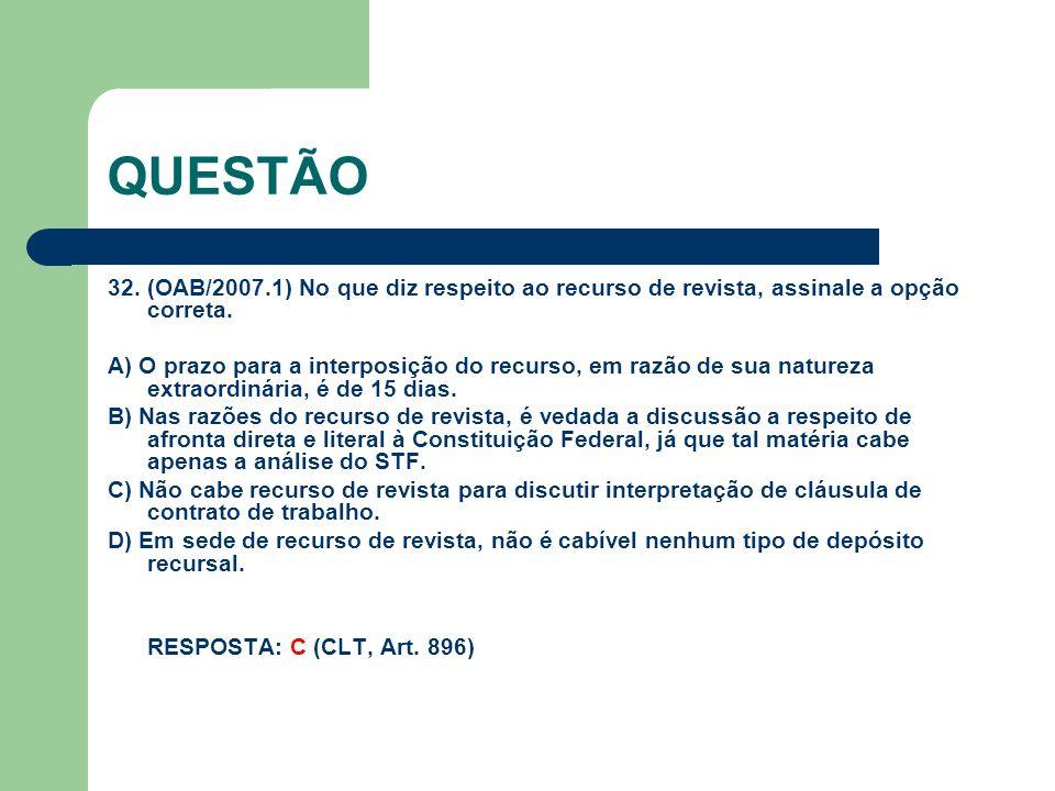 QUESTÃO 32. (OAB/2007.1) No que diz respeito ao recurso de revista, assinale a opção correta.