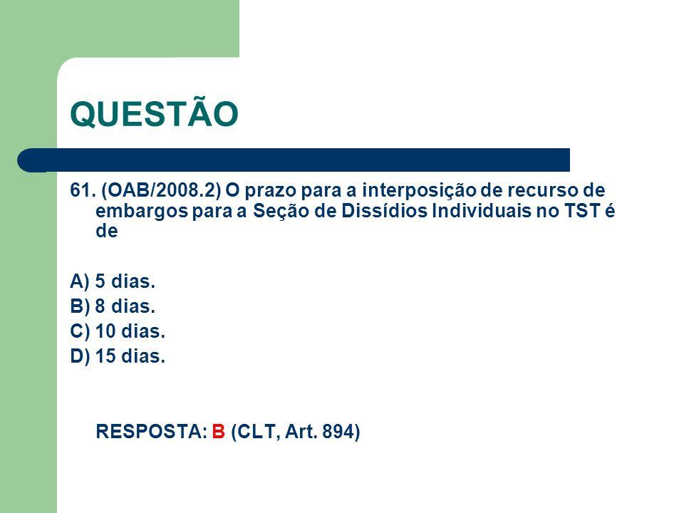 QUESTÃO 61. (OAB/2008.2) O prazo para a interposição de recurso de embargos para a Seção de Dissídios Individuais no TST é de.