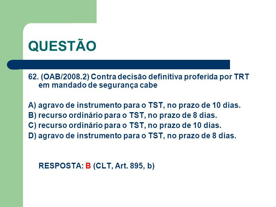 QUESTÃO 62. (OAB/2008.2) Contra decisão definitiva proferida por TRT em mandado de segurança cabe.