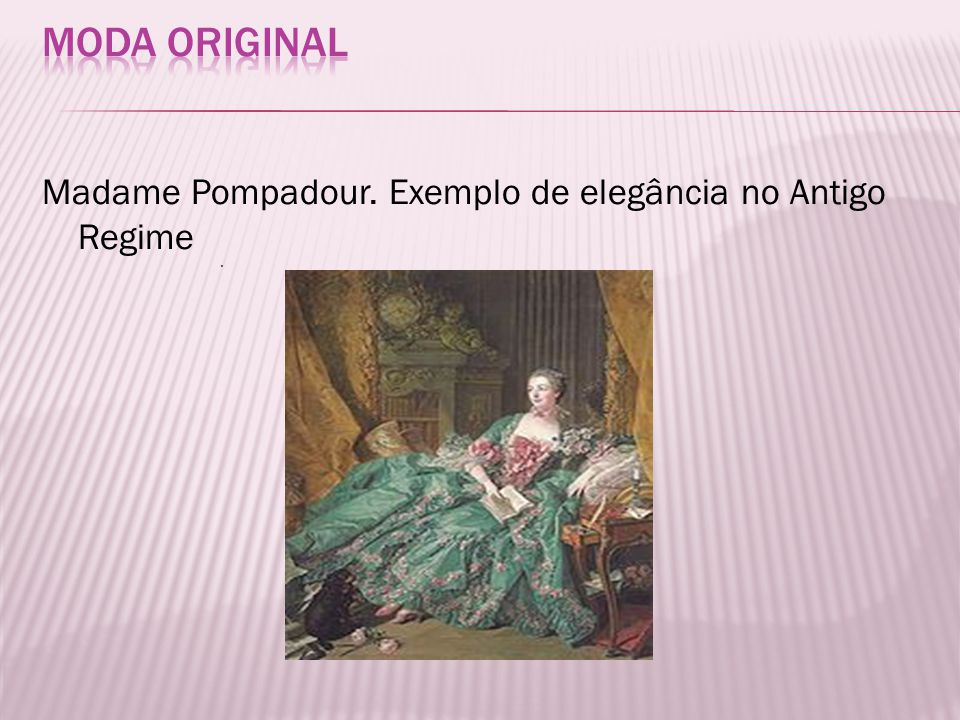 Moda original Madame Pompadour. Exemplo de elegância no Antigo Regime