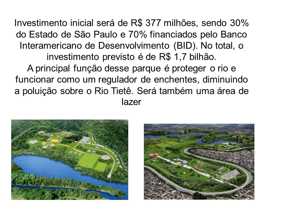 Investimento inicial será de R$ 377 milhões, sendo 30% do Estado de São Paulo e 70% financiados pelo Banco Interamericano de Desenvolvimento (BID). No total, o investimento previsto é de R$ 1,7 bilhão.
