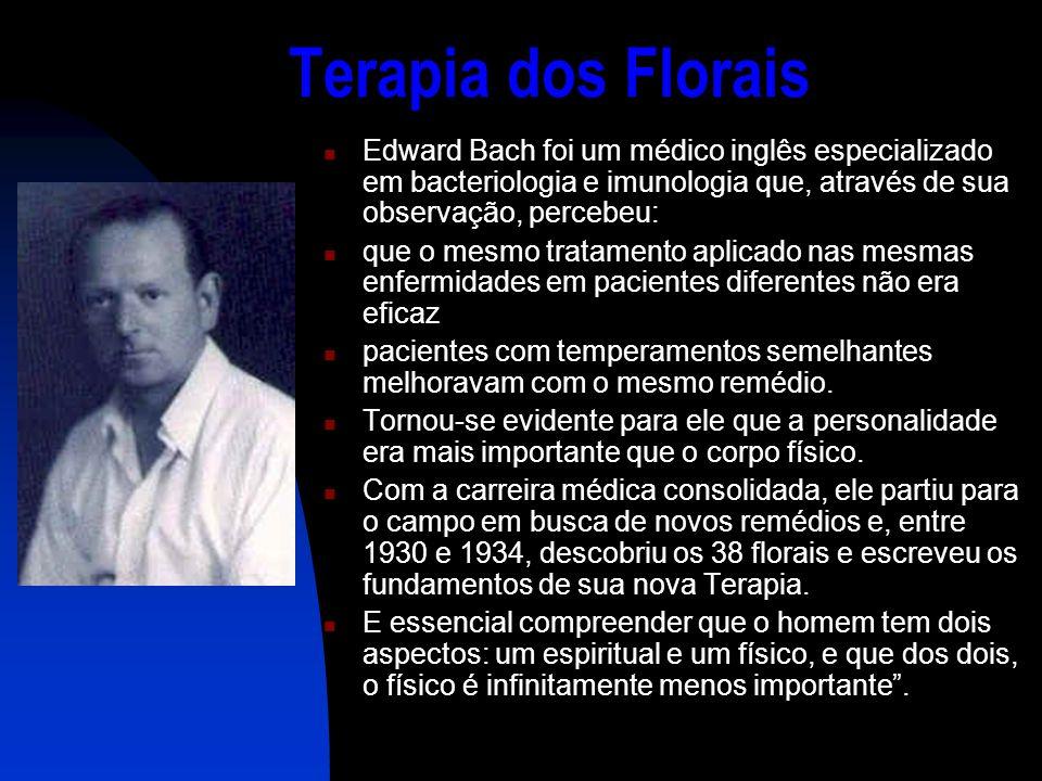 Terapia dos Florais Edward Bach foi um médico inglês especializado em bacteriologia e imunologia que, através de sua observação, percebeu:
