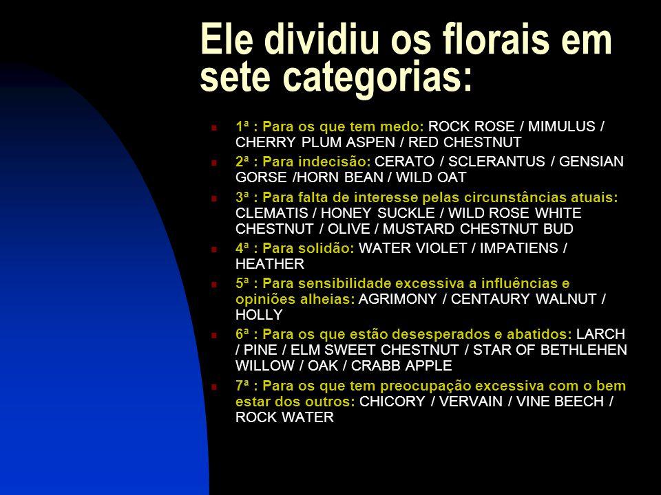 Ele dividiu os florais em sete categorias: