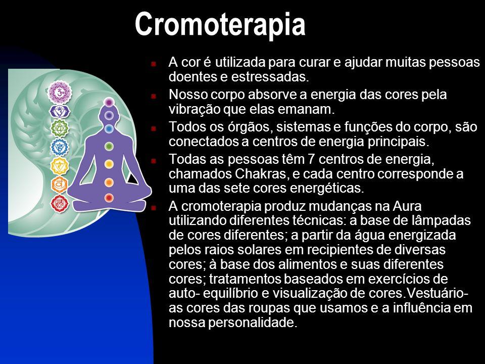 Cromoterapia A cor é utilizada para curar e ajudar muitas pessoas doentes e estressadas.