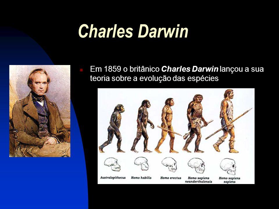 Charles Darwin Em 1859 o britânico Charles Darwin lançou a sua teoria sobre a evolução das espécies