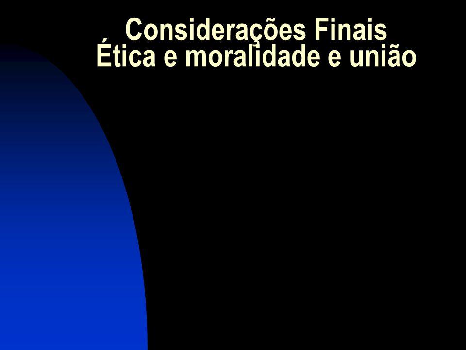 Considerações Finais Ética e moralidade e união