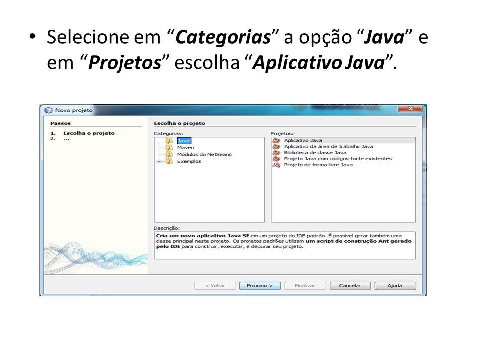 Selecione em Categorias a opção Java e em Projetos escolha Aplicativo Java .