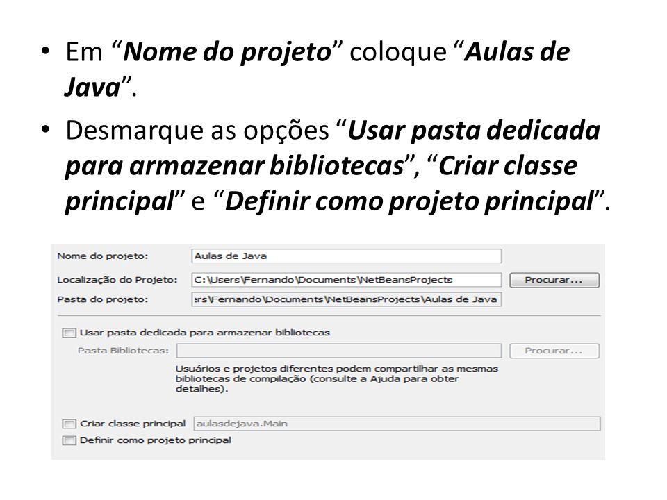 Em Nome do projeto coloque Aulas de Java .