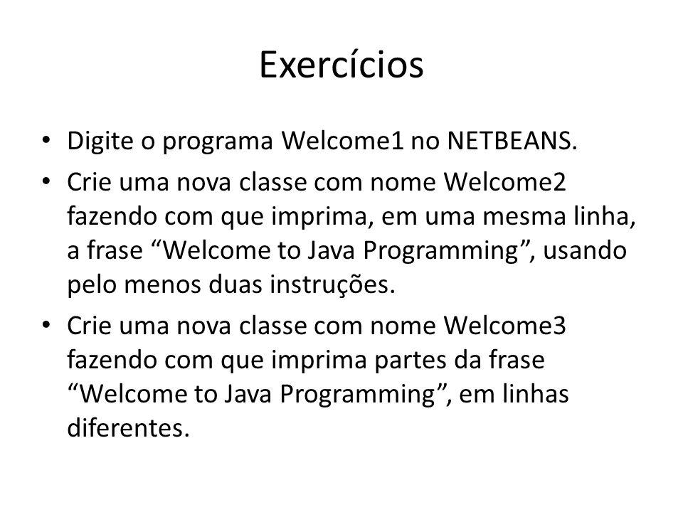 Exercícios Digite o programa Welcome1 no NETBEANS.