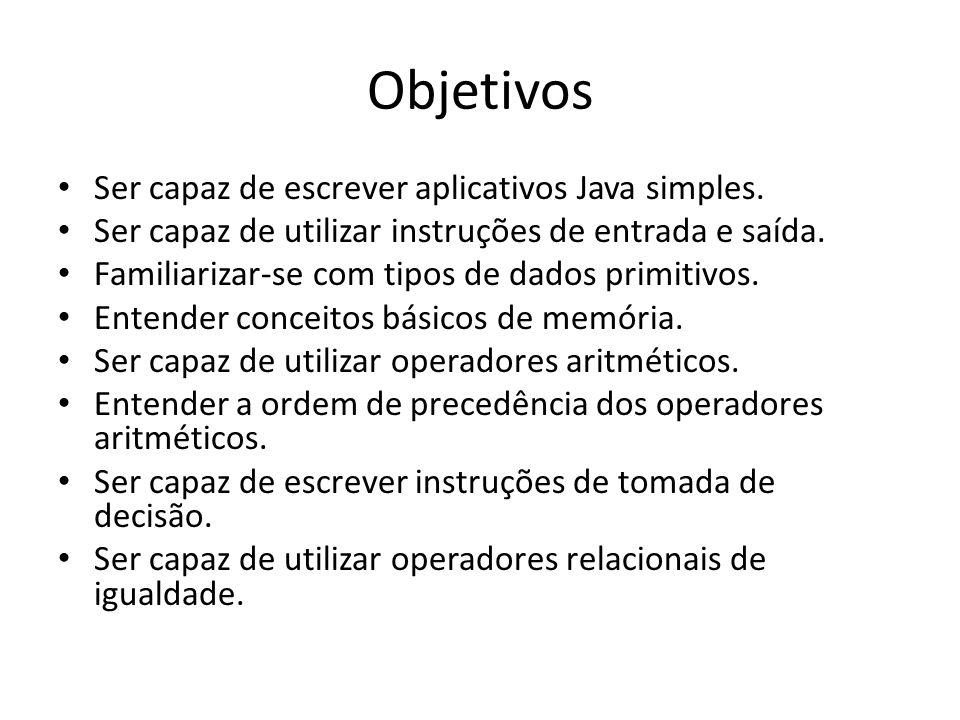 Objetivos Ser capaz de escrever aplicativos Java simples.