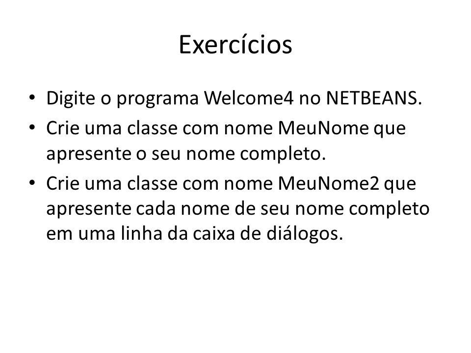 Exercícios Digite o programa Welcome4 no NETBEANS.