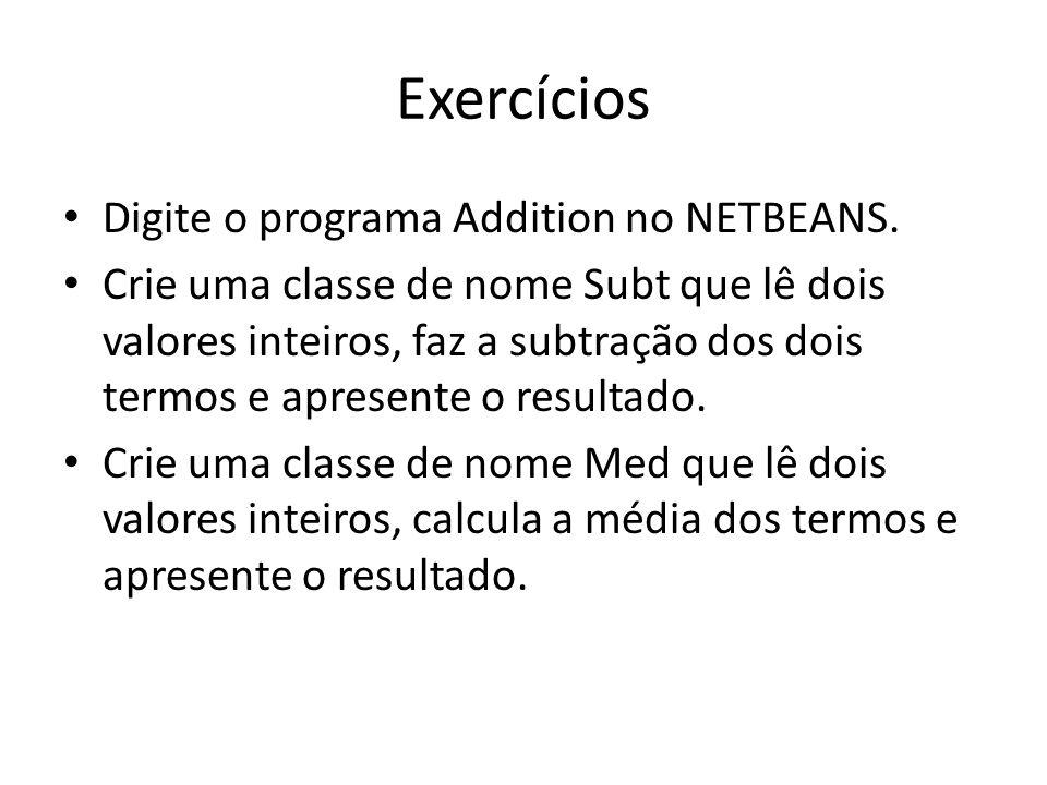 Exercícios Digite o programa Addition no NETBEANS.