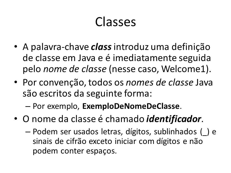 Classes A palavra-chave class introduz uma definição de classe em Java e é imediatamente seguida pelo nome de classe (nesse caso, Welcome1).