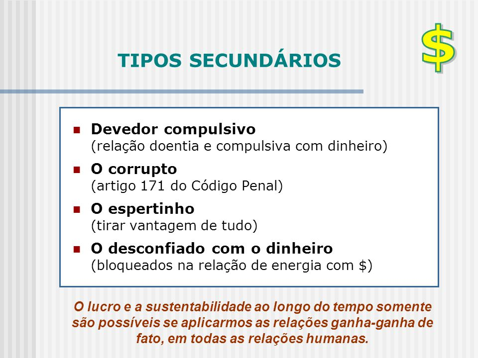 TIPOS SECUNDÁRIOS Devedor compulsivo (relação doentia e compulsiva com dinheiro)