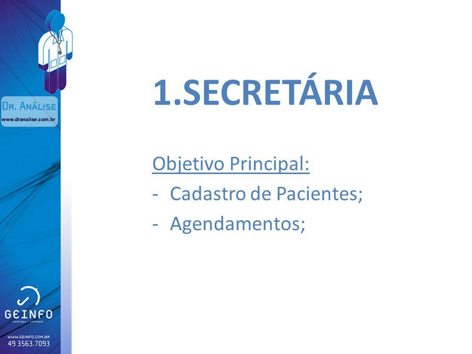 SECRETÁRIA Objetivo Principal: Cadastro de Pacientes; Agendamentos;
