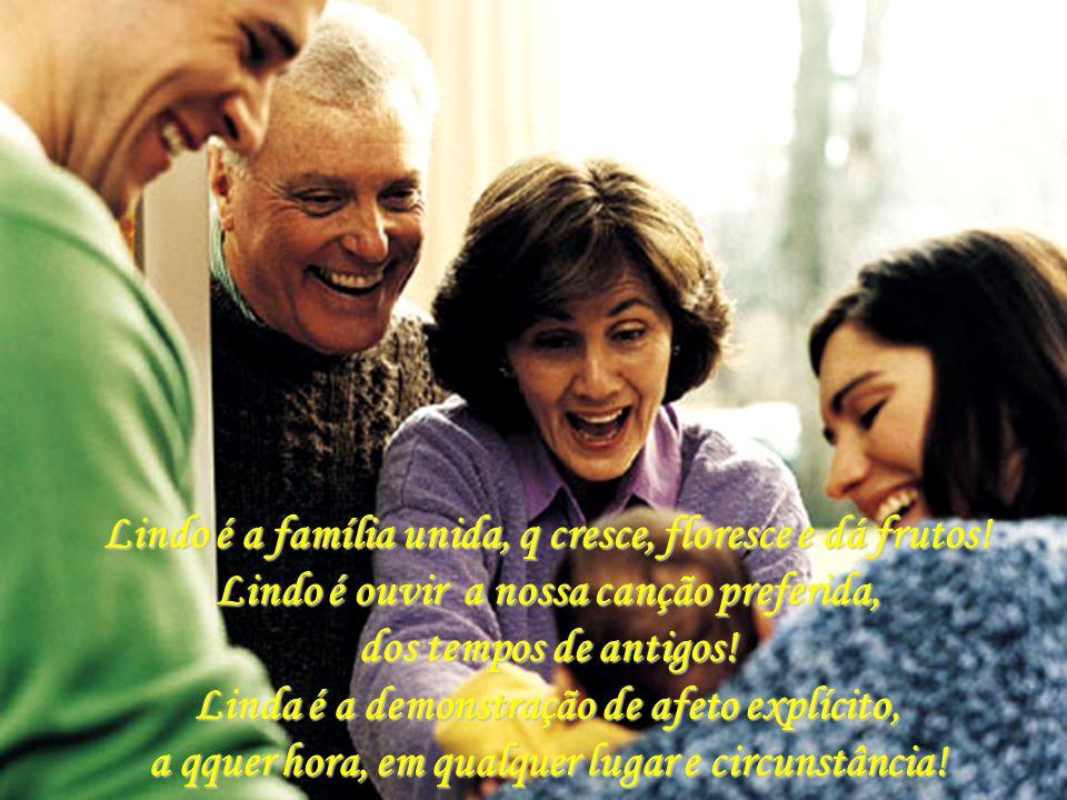 Lindo é a família unida, q cresce, floresce e dá frutos!