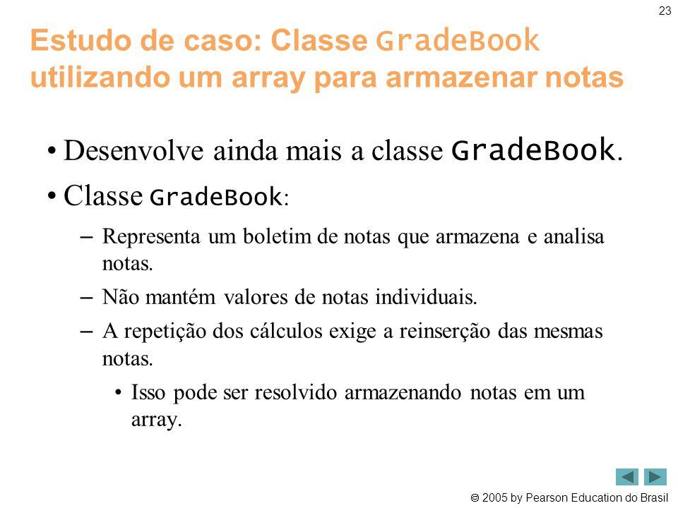 Desenvolve ainda mais a classe GradeBook. Classe GradeBook: