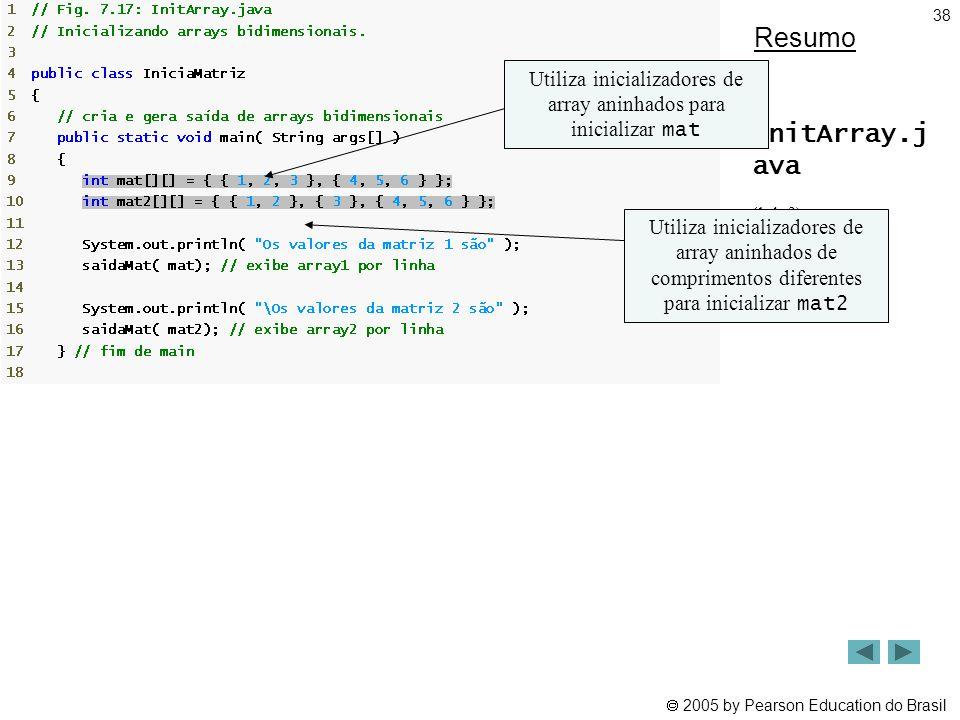 Utiliza inicializadores de array aninhados para inicializar mat