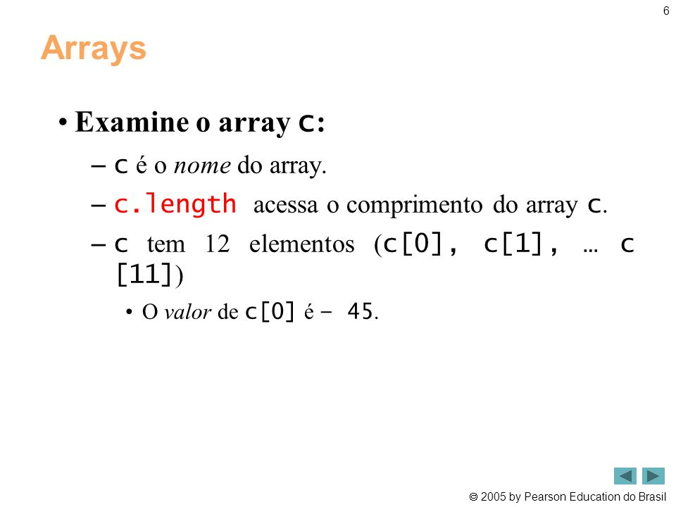 Arrays Examine o array c: c é o nome do array.