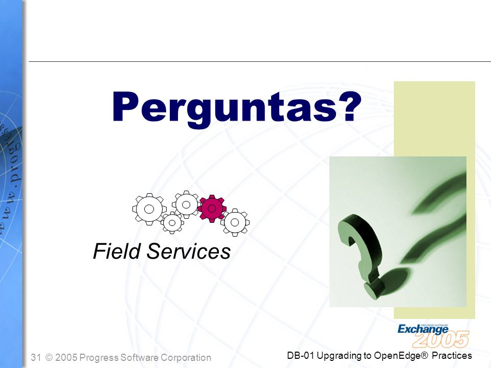 Perguntas Field Services DB-01 Upgrading to OpenEdge® Practices