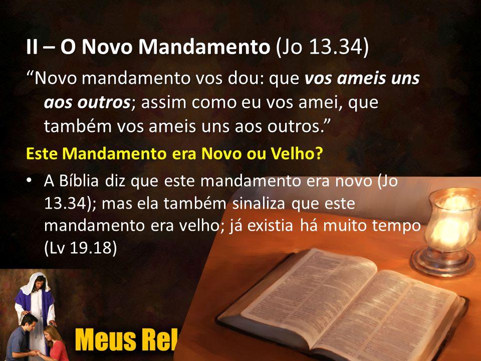 II – O Novo Mandamento (Jo 13.34)