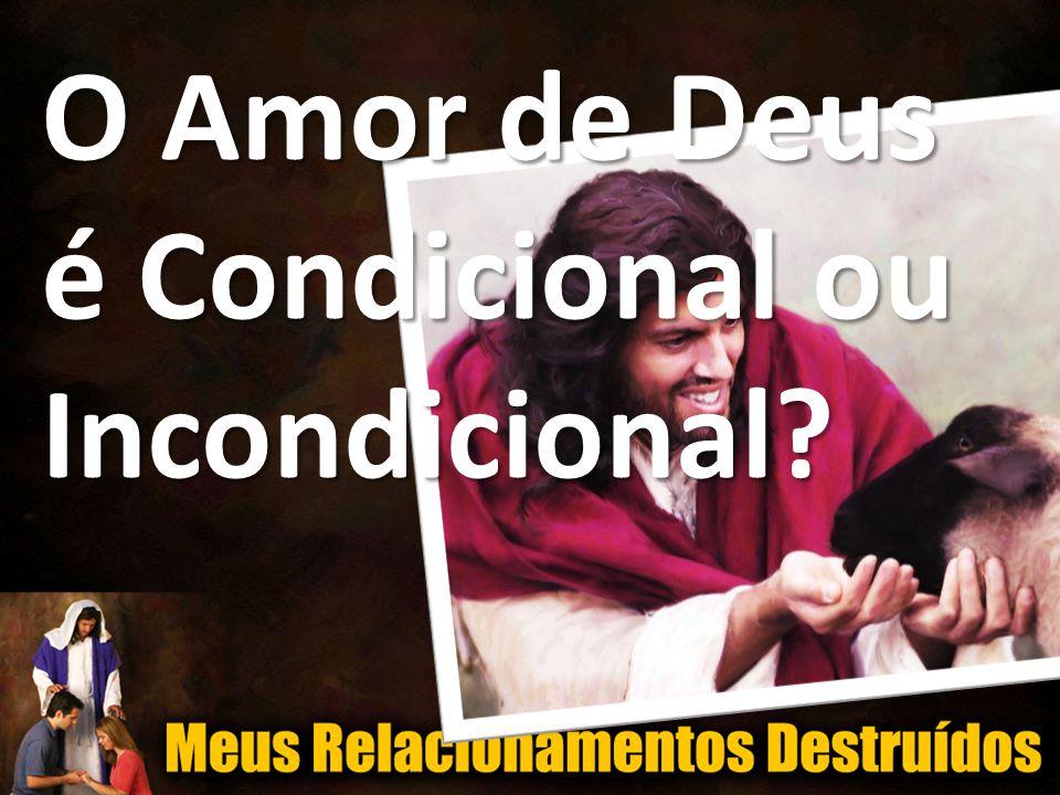 O Amor de Deus é Condicional ou Incondicional