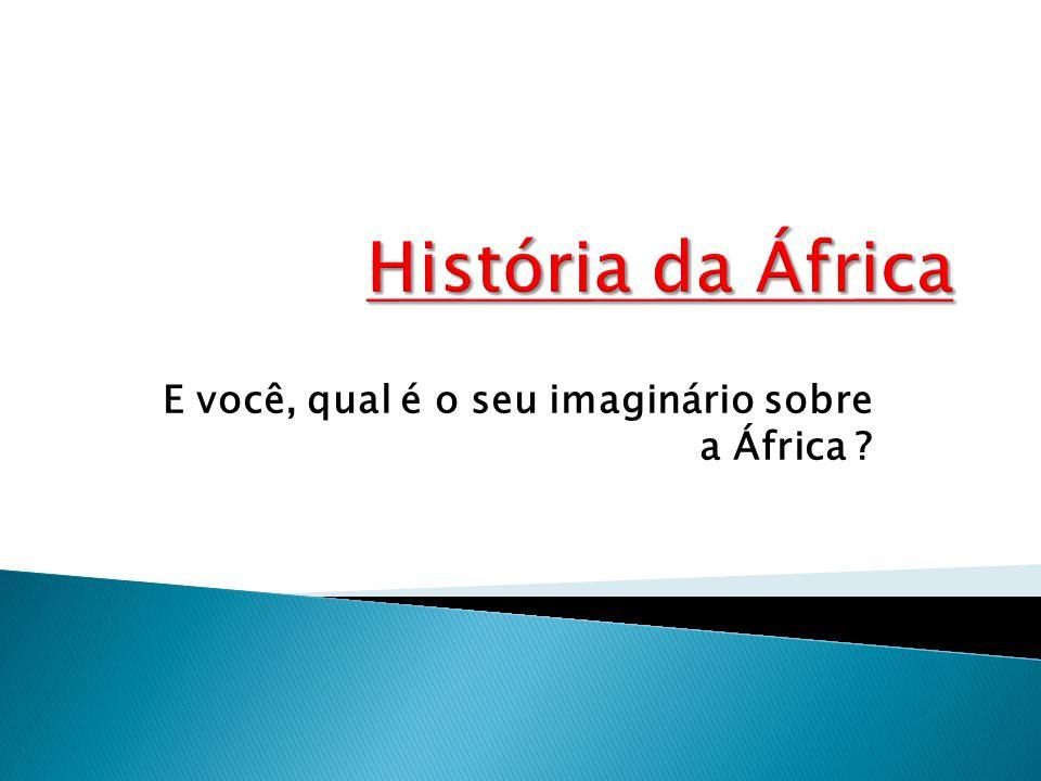 E você, qual é o seu imaginário sobre a África