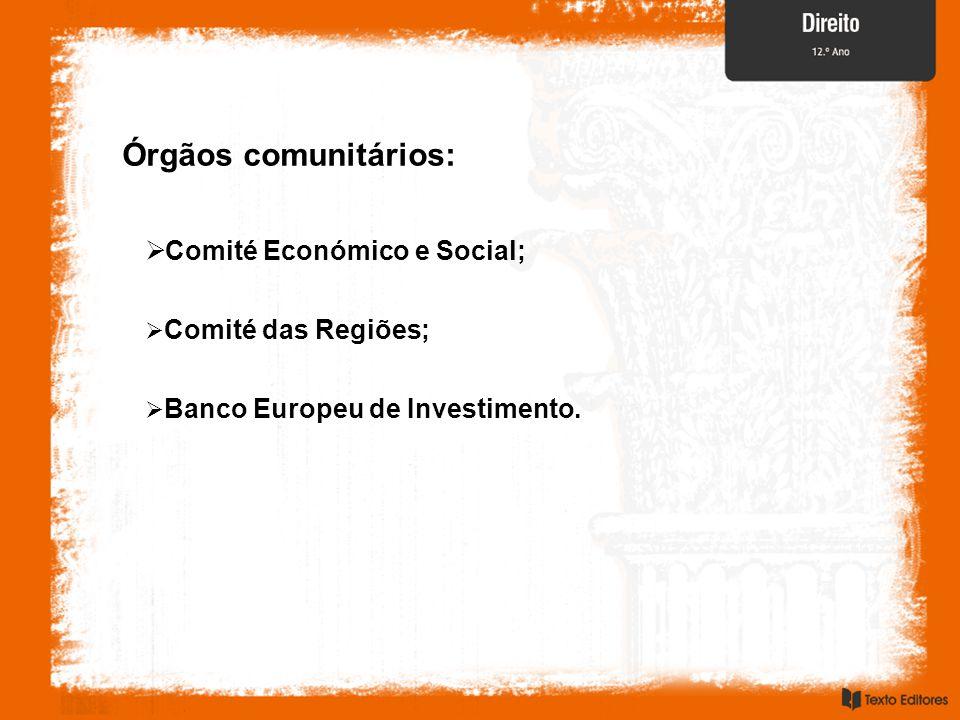 Órgãos comunitários: Comité Económico e Social; Comité das Regiões;