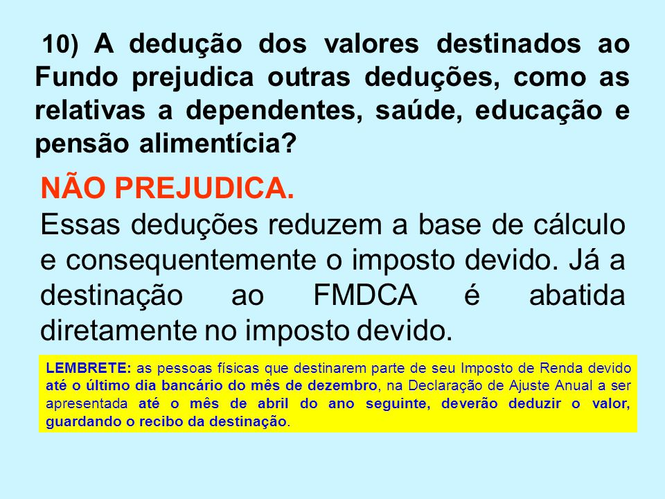 10) A dedução dos valores destinados ao Fundo prejudica outras deduções, como as relativas a dependentes, saúde, educação e pensão alimentícia