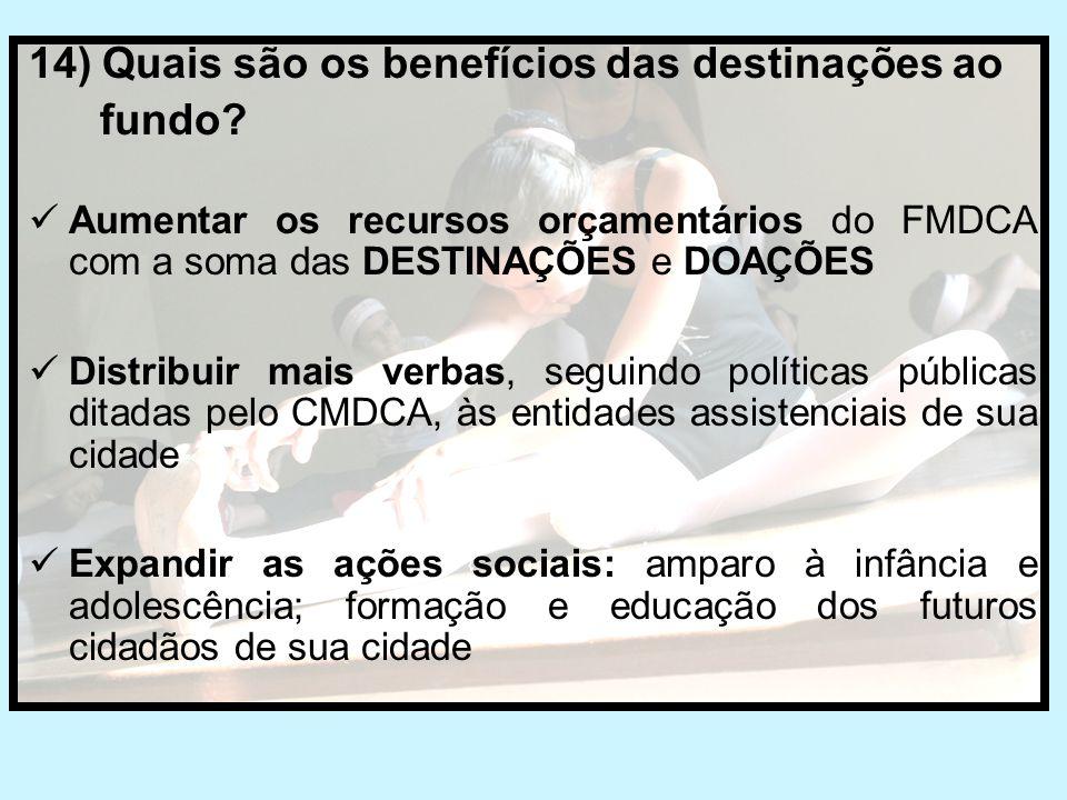14) Quais são os benefícios das destinações ao fundo
