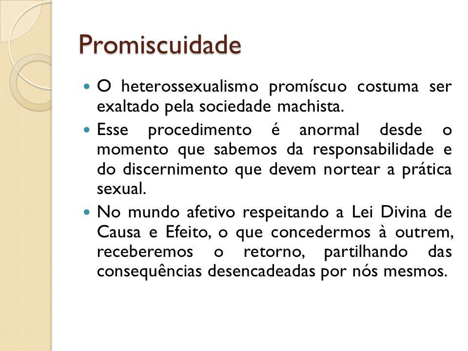 Promiscuidade O heterossexualismo promíscuo costuma ser exaltado pela sociedade machista.