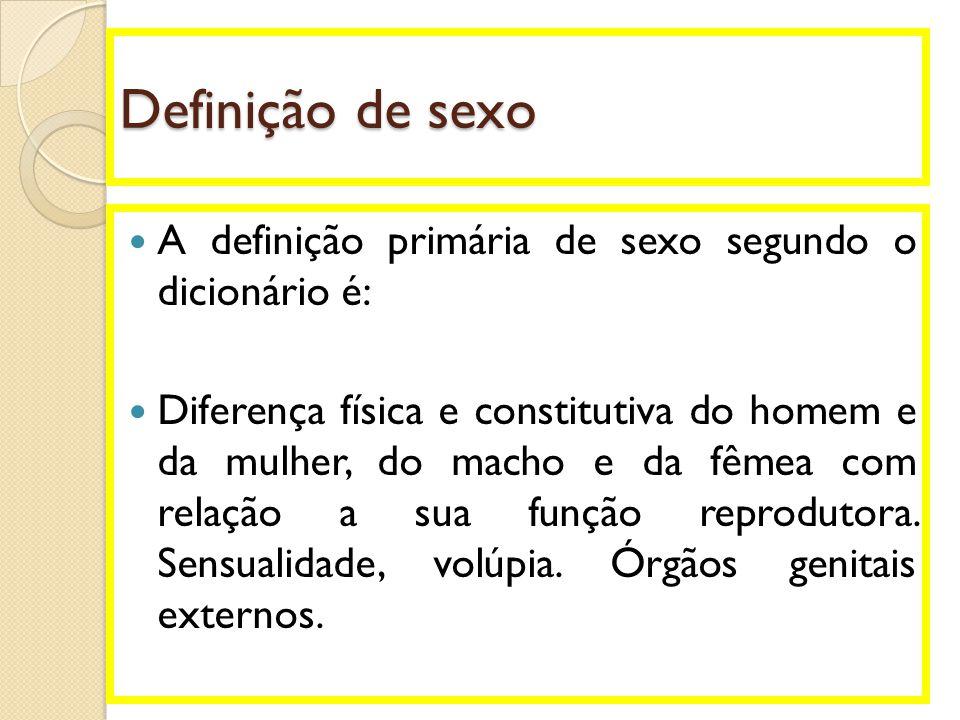 Definição de sexo A definição primária de sexo segundo o dicionário é: