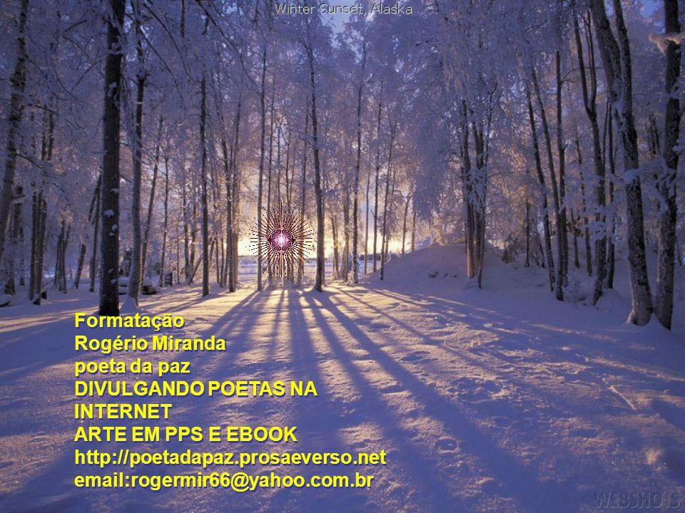 Formatação Rogério Miranda. poeta da paz. DIVULGANDO POETAS NA INTERNET. ARTE EM PPS E EBOOK. http://poetadapaz.prosaeverso.net.