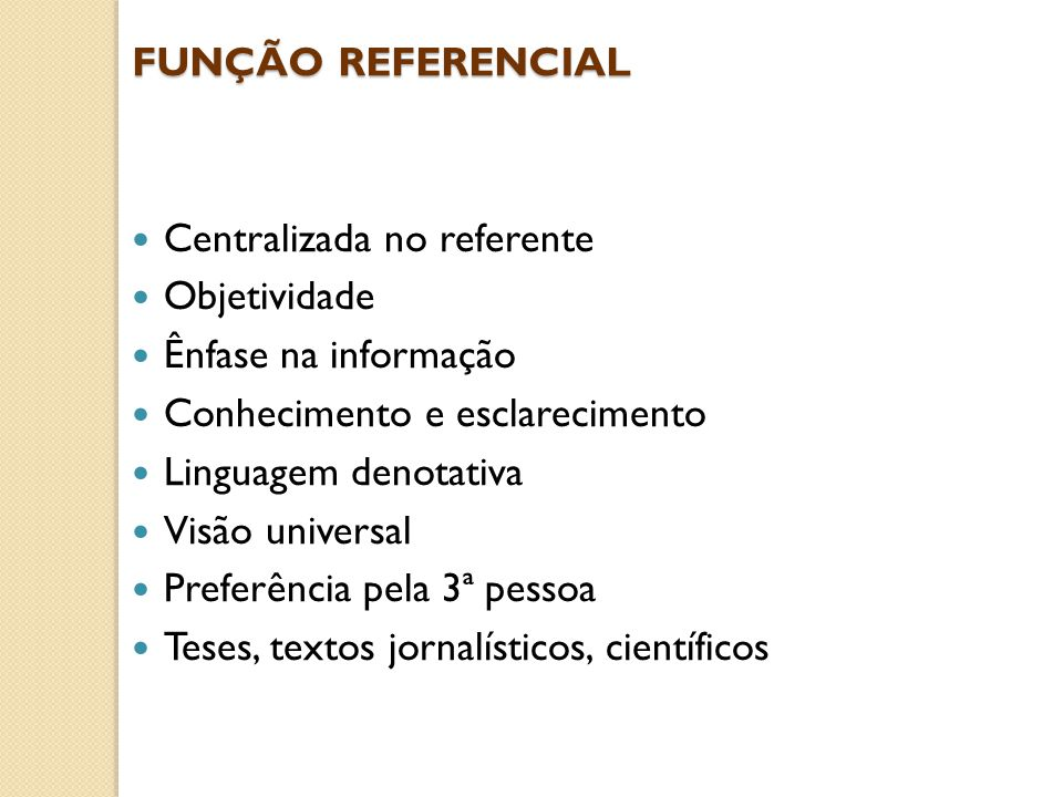 FUNÇÃO REFERENCIAL Centralizada no referente. Objetividade. Ênfase na informação. Conhecimento e esclarecimento.