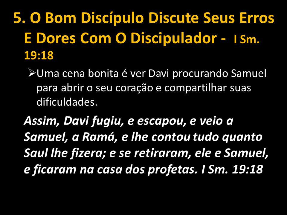 5. O Bom Discípulo Discute Seus Erros E Dores Com O Discipulador - I Sm. 19:18