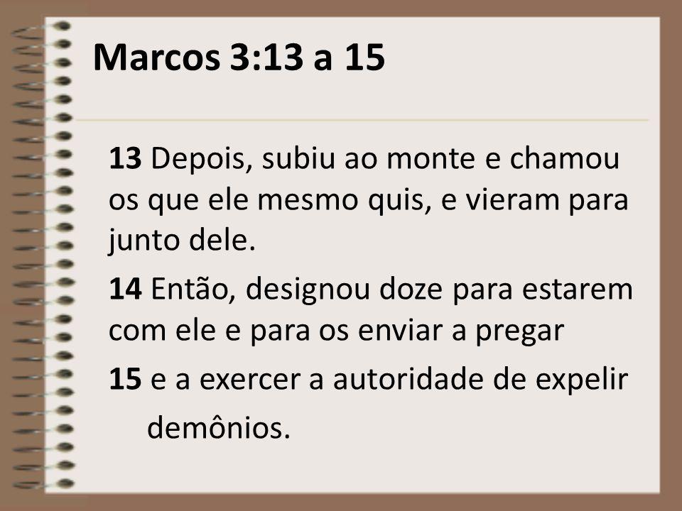 Marcos 3:13 a 15 13 Depois, subiu ao monte e chamou os que ele mesmo quis, e vieram para junto dele.