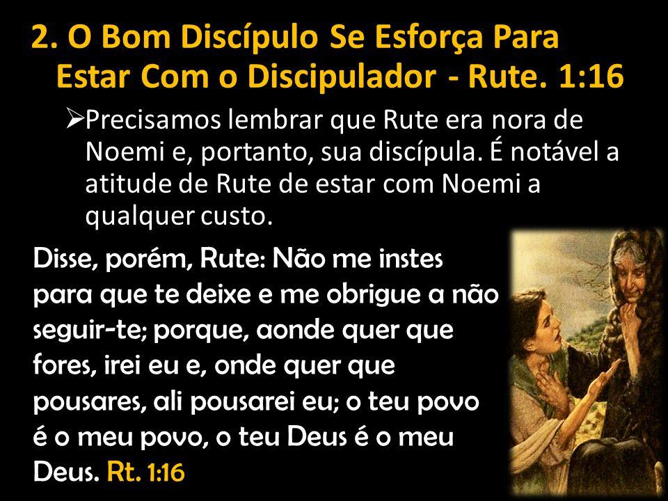 2. O Bom Discípulo Se Esforça Para Estar Com o Discipulador - Rute