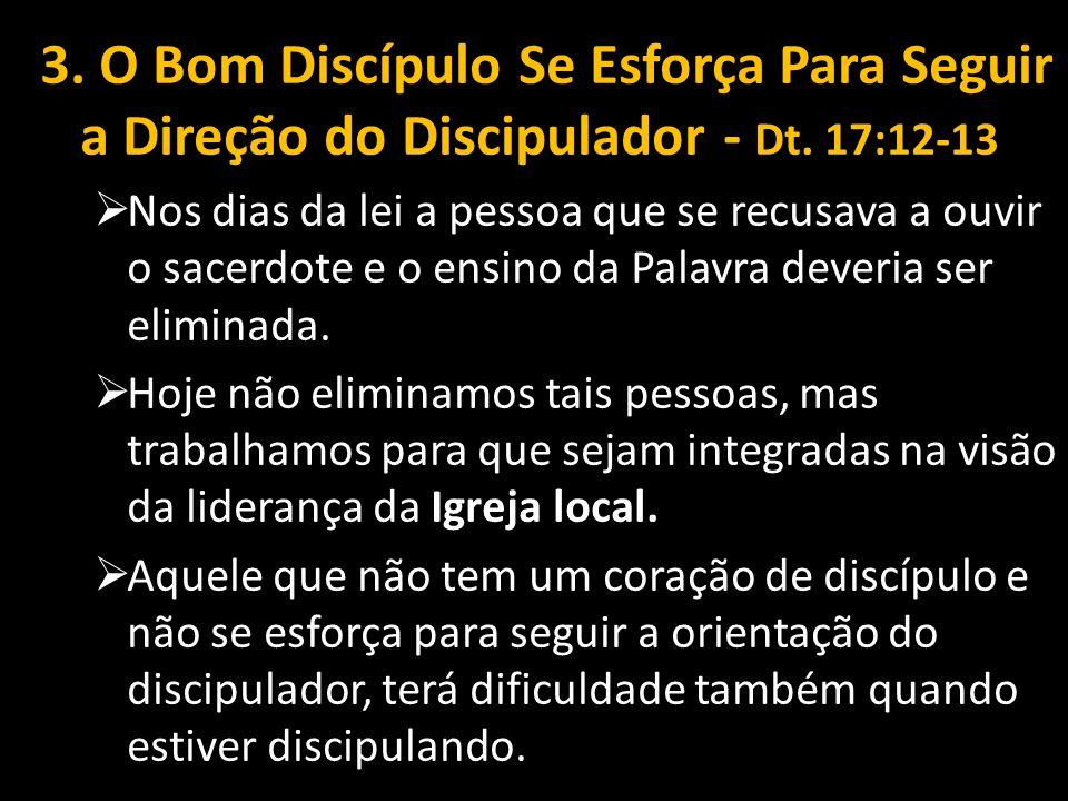 3. O Bom Discípulo Se Esforça Para Seguir a Direção do Discipulador - Dt. 17:12-13