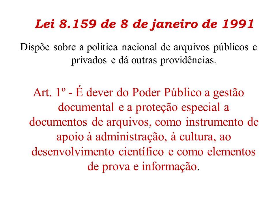 Lei 8.159 de 8 de janeiro de 1991 Dispõe sobre a política nacional de arquivos públicos e privados e dá outras providências.
