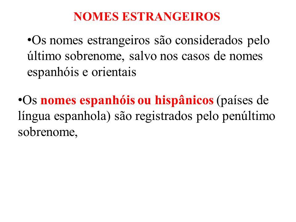 NOMES ESTRANGEIROS Os nomes estrangeiros são considerados pelo último sobrenome, salvo nos casos de nomes espanhóis e orientais.