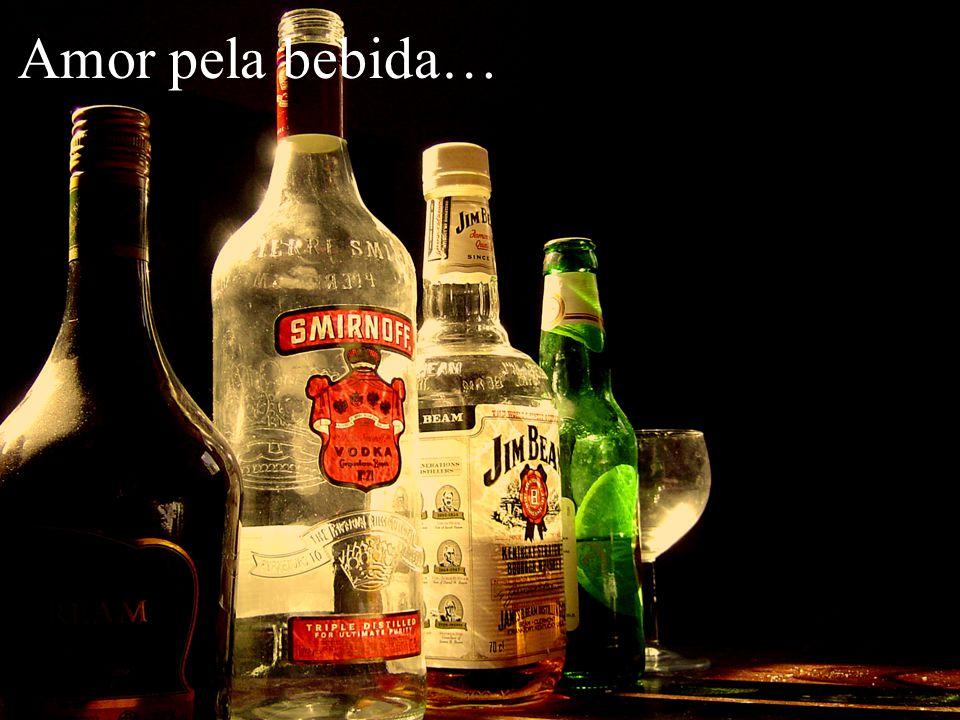 Amor pela bebida…