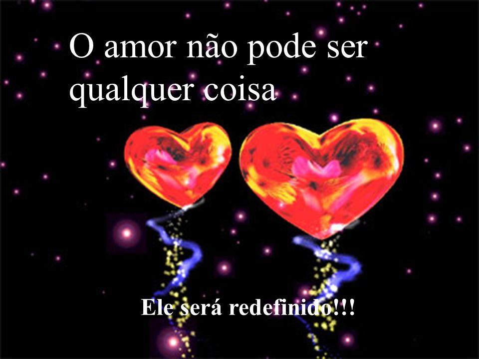 O amor não pode ser qualquer coisa