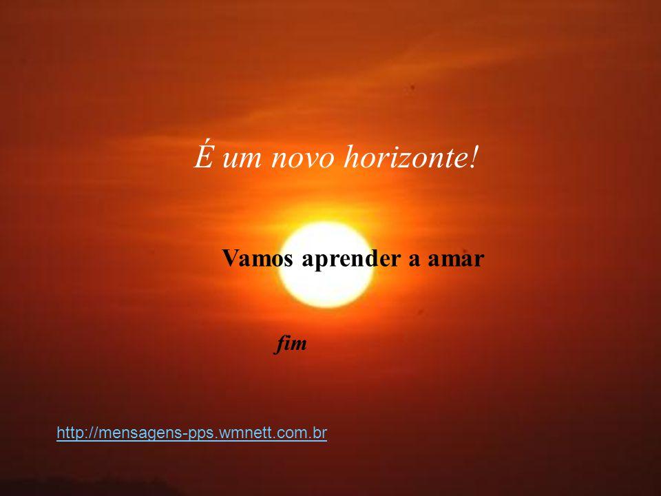 É um novo horizonte! Vamos aprender a amar fim
