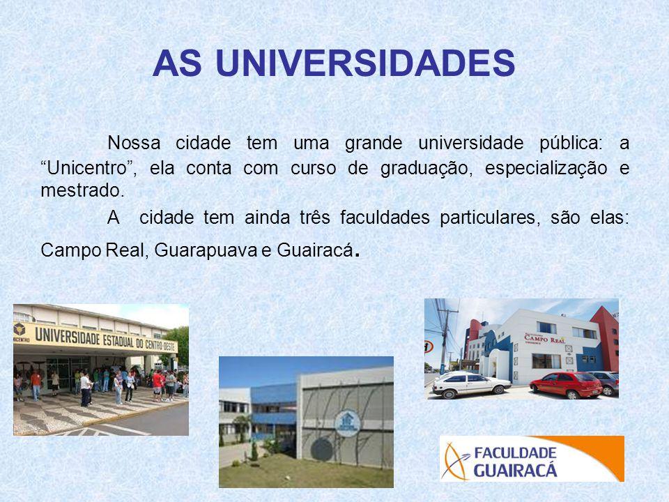 AS UNIVERSIDADES Nossa cidade tem uma grande universidade pública: a Unicentro , ela conta com curso de graduação, especialização e mestrado.