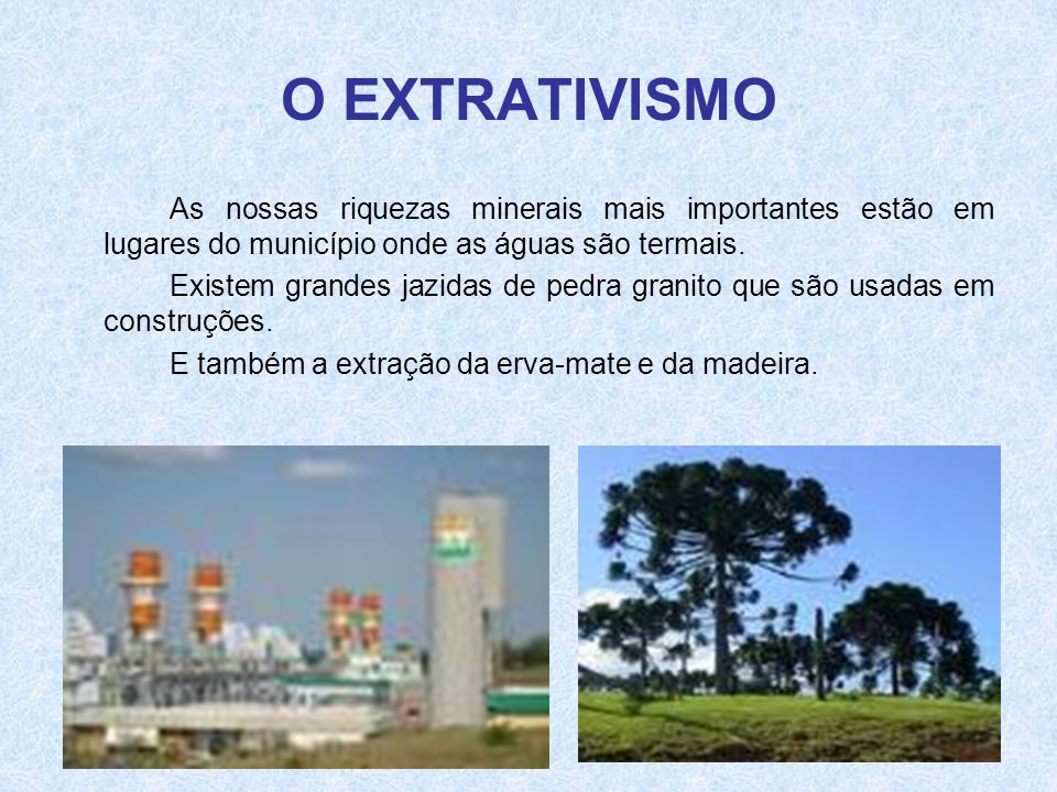 O EXTRATIVISMO As nossas riquezas minerais mais importantes estão em lugares do município onde as águas são termais.