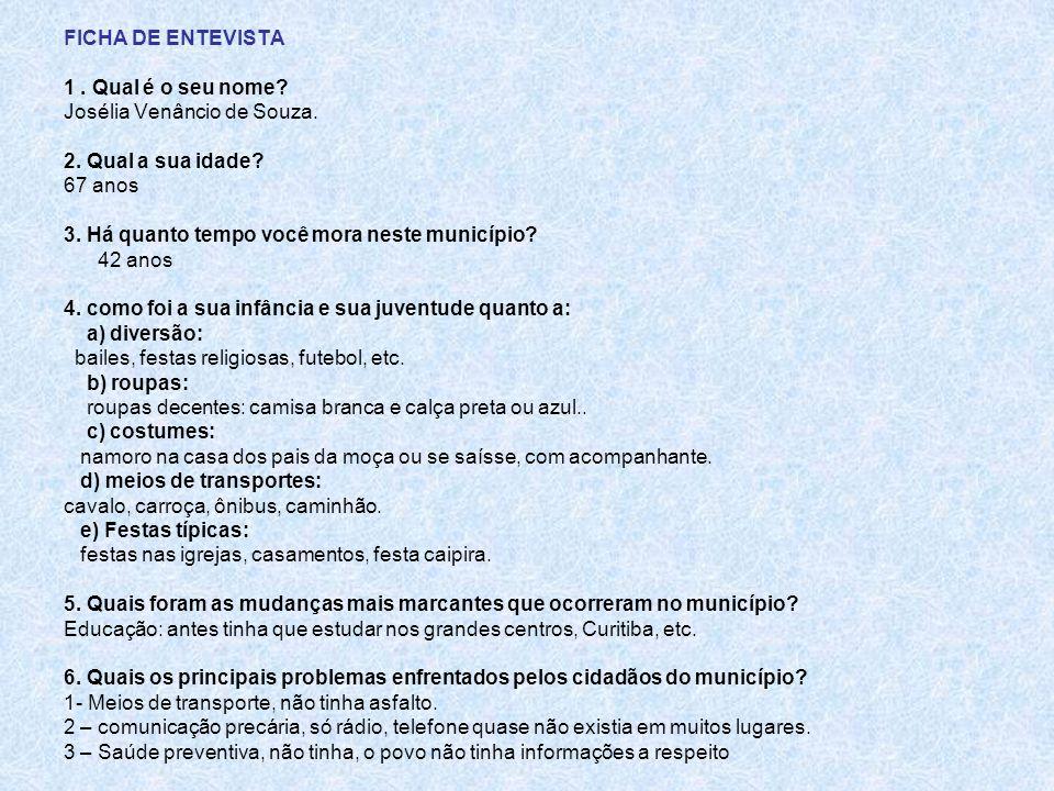 FICHA DE ENTEVISTA 1 . Qual é o seu nome Josélia Venâncio de Souza. 2. Qual a sua idade 67 anos.
