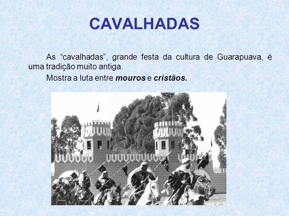 CAVALHADAS As cavalhadas , grande festa da cultura de Guarapuava, é uma tradição muito antiga.