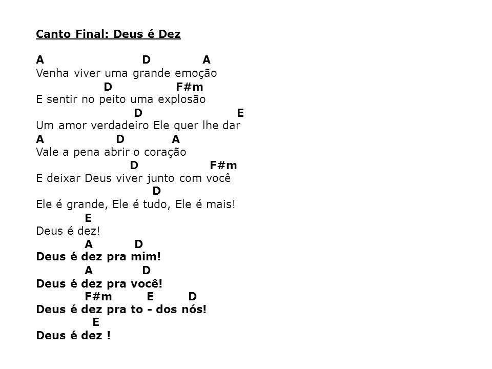 Canto Final: Deus é Dez A D A. Venha viver uma grande emoção. D F#m.