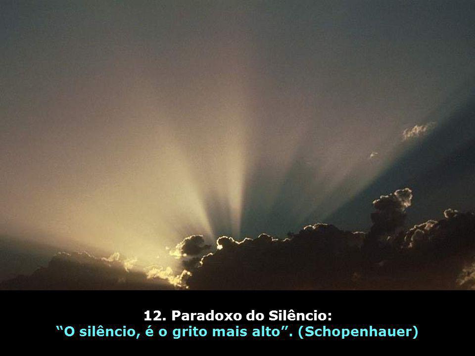 O silêncio, é o grito mais alto . (Schopenhauer)