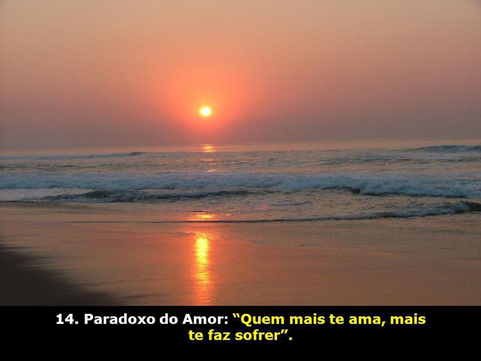 14. Paradoxo do Amor: Quem mais te ama, mais